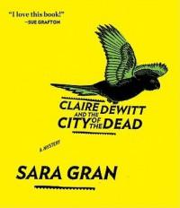 Claire DeWitt and the City of the Dead - Sara Gran, Carol Monda