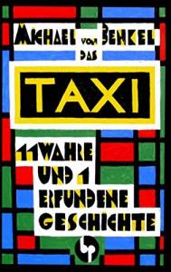 Das Taxi: 11 wahre und 1 erfundene Geschichte - Michael von Benkel
