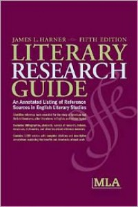Literary Research Guide: A Guide to Reference Sources for the Study of Literatures in English and Related Topics - James L. Harner