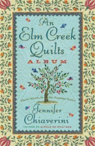 An Elm Creek Quilts Album (Elm Creek Quilts, #4-6) - Jennifer Chiaverini