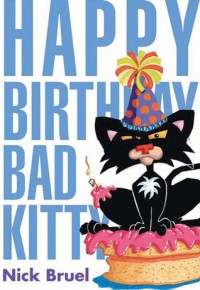 Happy Birthday, Bad Kitty - Nick Bruel