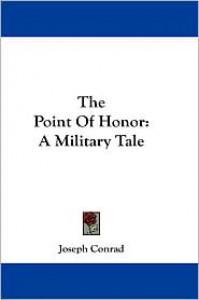 Point of Honor: A Military Tale - Joseph Conrad