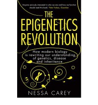 The Epigenetics Revolution: How Modern Biology Is Rewriting Our Understanding of Genetics, Disease and Inheritance - Nessa Carey