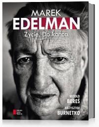 Marek Edelman. Życie. Do końca - Witold Bereś, Krzysztof Burnetko, Marek Edelman