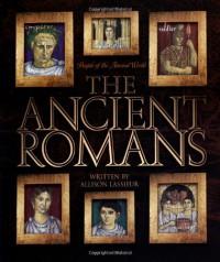 The Ancient Romans (People of the Ancient World) - Allison Lassieur