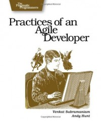 Practices of an Agile Developer: Working in the Real World (Pragmatic Bookshelf) - Venkat Subramaniam, Andy Hunt