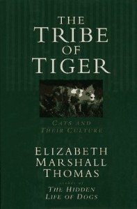 The Tribe of Tiger: Cats and Their Culture - Elizabeth Marshall Thomas