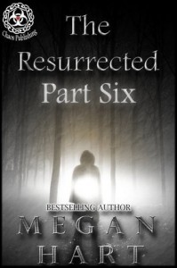 The Resurrected: Part Six - Megan Hart