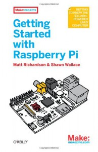 Getting Started with Raspberry Pi - Matt Richardson, Shawn Wallace