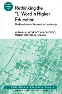 """Rethinking the """"L"""" Word in Higher Education: The Revolution of Research on Leadership: ASHE Higher Education Report (J-B ASHE Higher Education Report Series (AEHE)) - Kezar"""