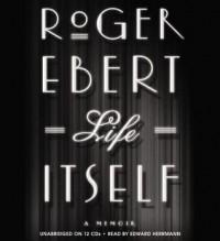 Life Itself: A Memoir (Audio) - Roger Ebert, Edward Herrmann
