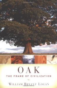 Oak: The Frame of Civilization - William Bryant Logan