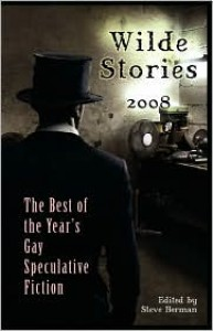 Wilde Stories 2008: The Best of the Year's Gay Speculative Fiction - Steve Berman, Victor J. Banis, Hal Duncan, Lee Thomas, John Pelan, Peter Dubé, Jameson Currier, Rebecca Ore, Joel Lane, Joshua Lewis, Polly Buckinham, Jonathan Harper, Francisco Ibáñez-Carrasco