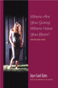 Where are You Going, Where Have You Been?: Selected Early Stories - Joyce Carol Oates