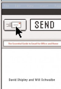 Send: The Essential Guide to Email for Office and Home - David Shipley;Will Schwalbe