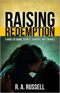 Raising Redemption: A Novel of Shame, Secrets, Sacrifice, and Struggle - R.A. Russell