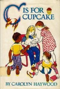 """C"" Is for Cupcake. - Carolyn Haywood"