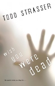 By Todd Strasser Wish You Were Dead (The Thrillogy) (Reprint) - Todd Strasser