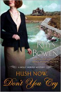 Hush Now, Don't You Cry (Molly Murphy Series #11) - Rhys Bowen
