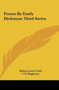 Poems by Emily Dickinson Third Series - Emily Dickinson, T. W. Higginson, Mabel Loomis Todd