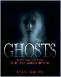 Ghosts: True Encounters with the World Beyond - Hans Holzer