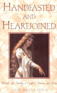 Handfasted And Heartjoined: Rituals for Uniting a Couple's Hearts and Lives - Lady Maeve Rhea