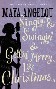 Singin' and Swingin' and Getting' Merry Like Christmas - Maya Angelou