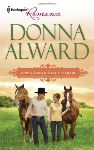 How a Cowboy Stole Her Heart - Donna Alward