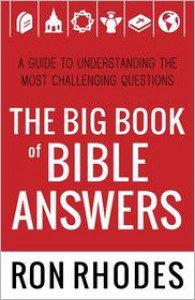 The Big Book of Bible Answers: A Guide to Understanding the Most Challenging Questions - Ron Rhodes