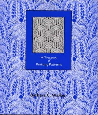 A Treasury of Knitting Patterns - Barbara G. Walker