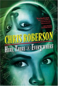 Here, There & Everywhere - Chris Roberson