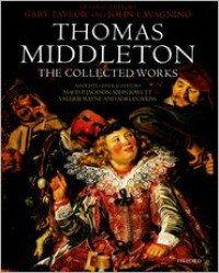 Thomas Middleton: The Collected Works -  MacDonald P. Jackson (Editor),  John Jowett (Editor),  John Lavagnino,  V. Wayne, Gary Taylor, Thomas Middleton