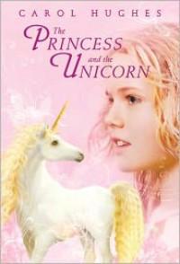 The Princess and the Unicorn - Carol Hughes