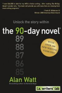 The 90-Day Novel: Unlock the story within - Alan Watt