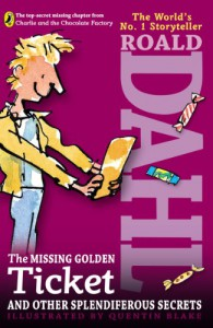 The Missing Golden Ticket and Other Splendiferous Secrets - Quentin Black, Roald Dahl