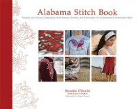 Alabama Stitch Book: Projects and Stories Celebrating Hand-Sewing, Quilting and Embroidery for Contemporary Sustainable Style - Natalie Chanin, Stacie Stukin, Robert Rausch