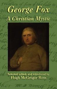 George Fox: A Christian Mystic - George Fox, Hugh McGregor Ross
