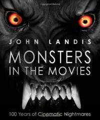 Monsters in the Movies: 100 Years of Cinematic Nightmares - John Landis