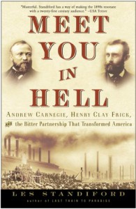 Meet You in Hell: Andrew Carnegie, Henry Clay Frick, and the Bitter Partnership That Changed America - Les Standiford
