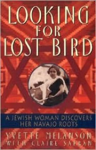 Looking for Lost Bird: A Jewish Woman Discovers Her Navajo Roots - Yvette Melanson, Claire Safran
