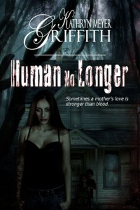 Human No Longer - Kathryn Meyer Griffith
