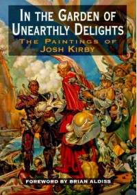 In The Garden Of Unearthly Delights: The Paintings of Josh Kirby - Brian W. Aldiss