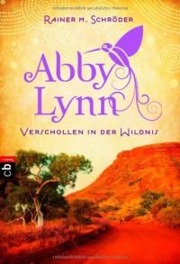 Verschollen in der Wildnis: Abby Lynn 2 - Rainer M. Schröder