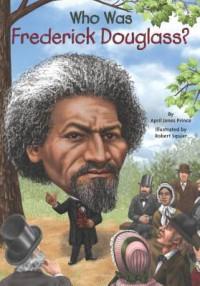Who Was Frederick Douglass? - April Jones Prince, Robert Squier, Nancy Harrison