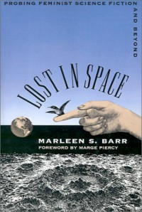Lost in Space: Probing Feminist Science Fiction and Beyond - Marleen S. Barr, Marge Piercy