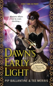 Dawn's Early Light: A Ministry of Peculiar Occurrences Novel - 'Pip Ballantine',  'Tee Morris'