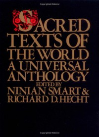 Sacred Texts of the World: A Universal Anthology - Ninian Smart, Ninian Smart