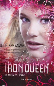 The Iron Queen: La Reina de Hierro  - Julie Kagawa