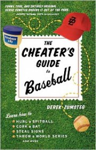 The Cheater's Guide to Baseball - Derek Zumsteg
