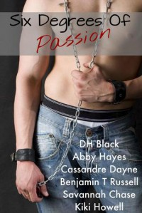 Six Degrees Of Passion - D.H. Black,  Abby Hayes,  Cassandre Dayne,  Benjamin T. Russell,  Savannah Chase,  Kiki Howell